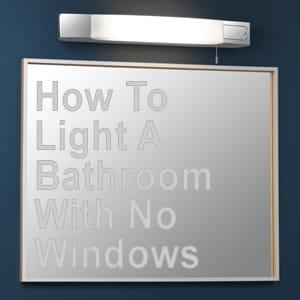 Light A Bathroom With No Windows The Lighting Company - Best way to light a bathroom